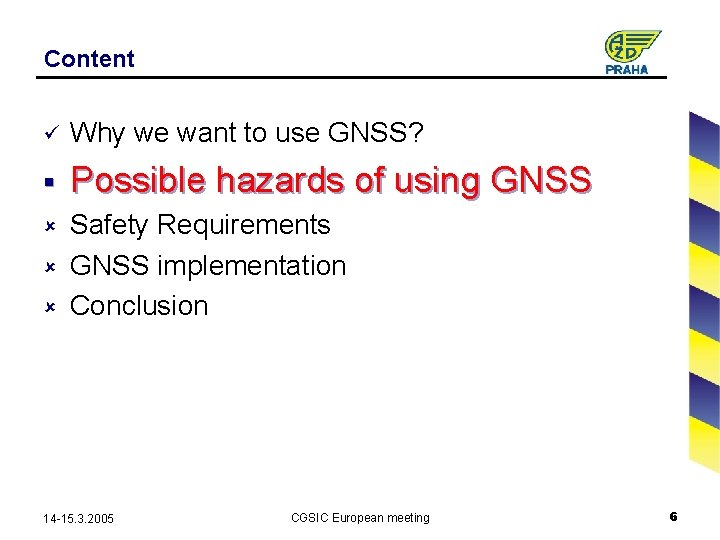 Content ü Why we want to use GNSS? § Possible hazards of using GNSS