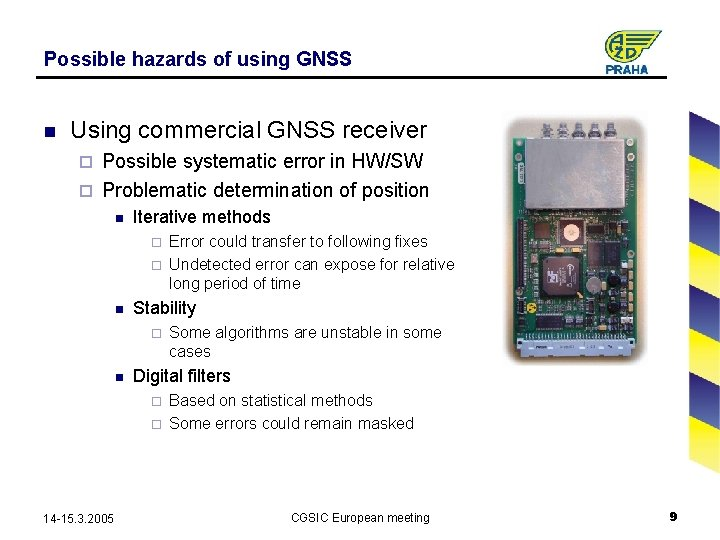 Possible hazards of using GNSS n Using commercial GNSS receiver Possible systematic error in