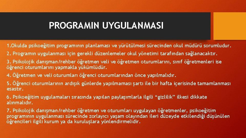 PROGRAMIN UYGULANMASI 1. Okulda psikoeğitim programının planlaması ve yürütülmesi sürecinden okul müdürü sorumludur. 2.