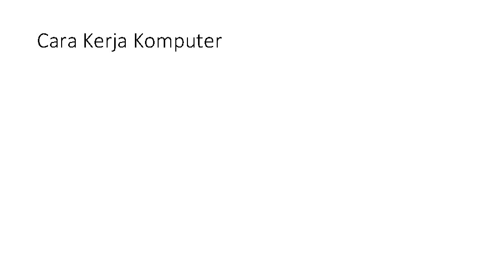 Cara Kerja Komputer