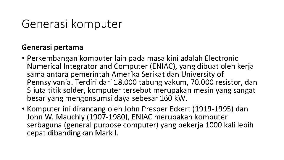 Generasi komputer Generasi pertama • Perkembangan komputer lain pada masa kini adalah Electronic Numerical