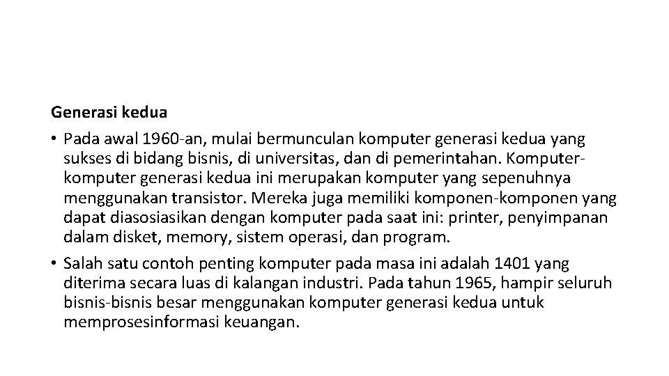 Generasi kedua • Pada awal 1960 -an, mulai bermunculan komputer generasi kedua yang sukses