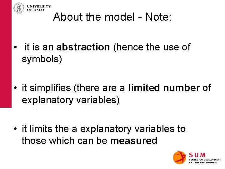 About the model - Note: • it is an abstraction (hence the use of