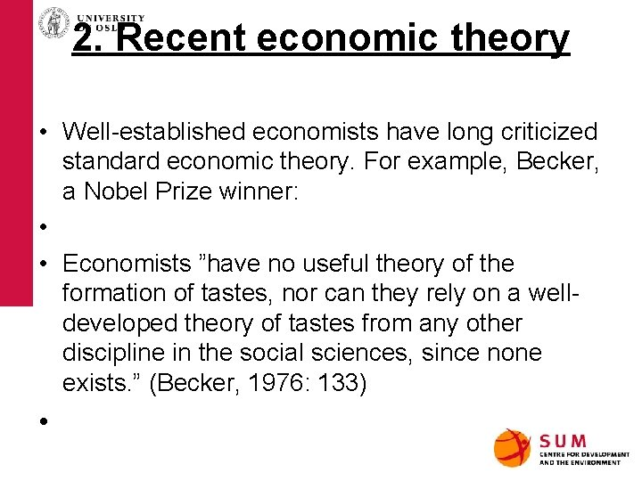 2. Recent economic theory • Well-established economists have long criticized standard economic theory. For