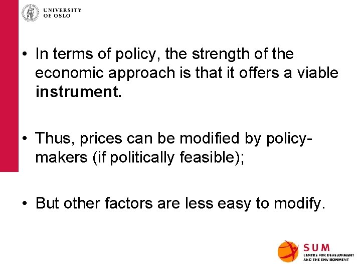 • In terms of policy, the strength of the economic approach is that