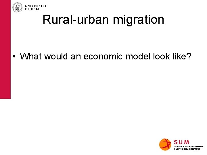 Rural-urban migration • What would an economic model look like?