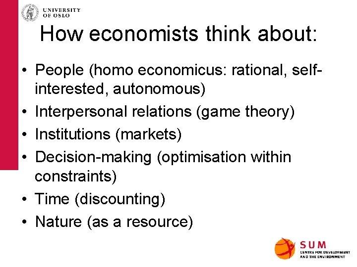 How economists think about: • People (homo economicus: rational, selfinterested, autonomous) • Interpersonal relations