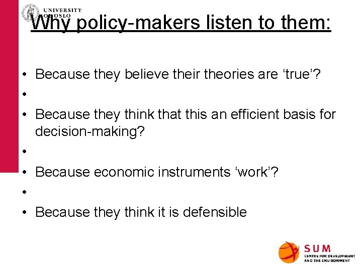 Why policy-makers listen to them: • Because they believe their theories are 'true'? •