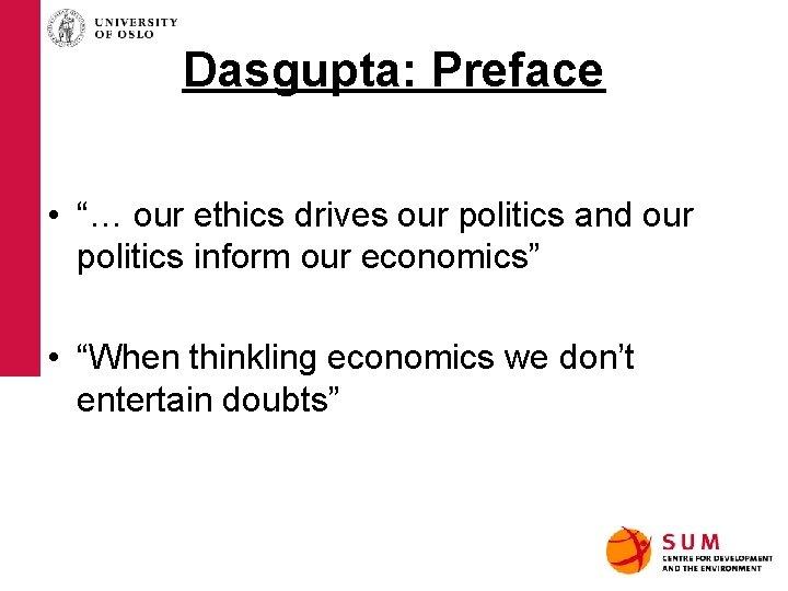"Dasgupta: Preface • ""… our ethics drives our politics and our politics inform our"