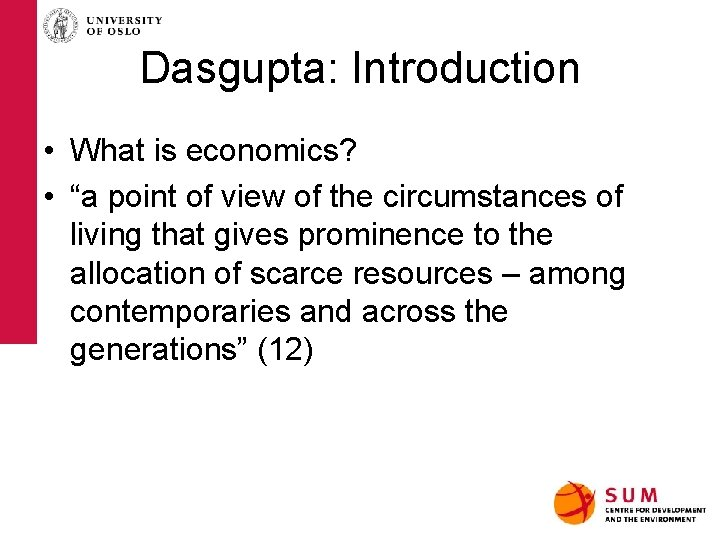 """Dasgupta: Introduction • What is economics? • """"a point of view of the circumstances"""