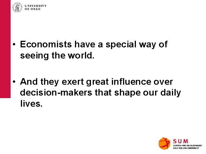 • Economists have a special way of seeing the world. • And they