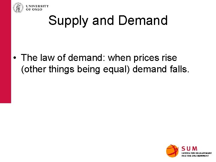 Supply and Demand • The law of demand: when prices rise (other things being