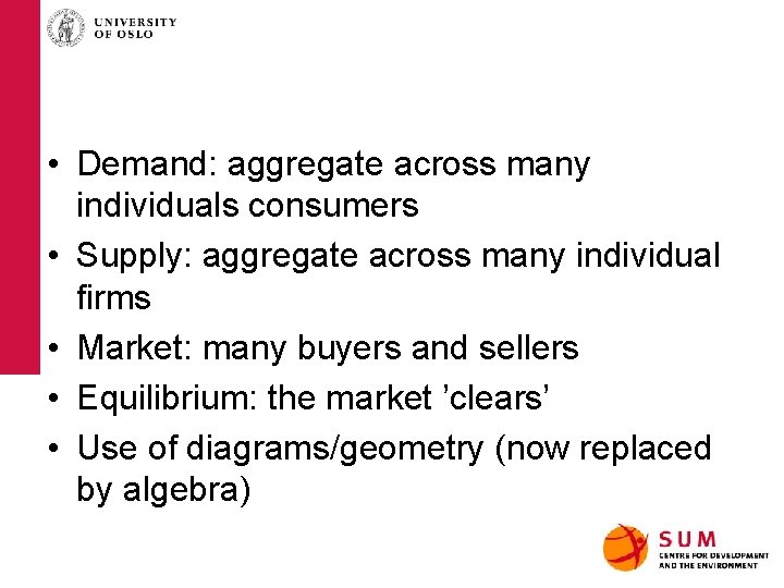 • Demand: aggregate across many individuals consumers • Supply: aggregate across many individual