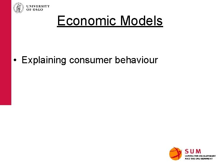 Economic Models • Explaining consumer behaviour