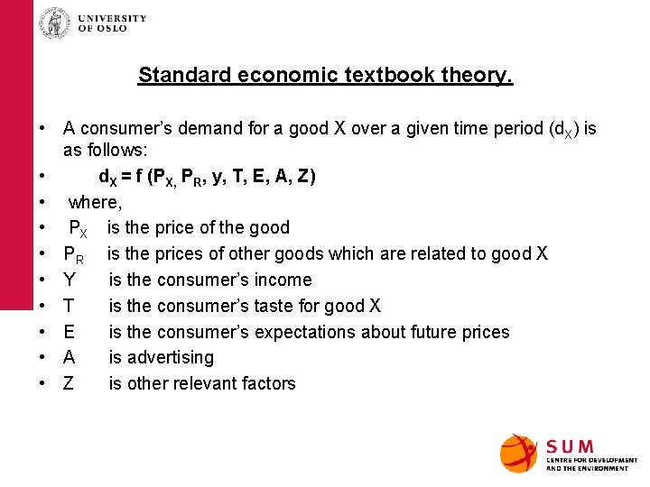 Standard economic textbook theory. • A consumer's demand for a good X over a