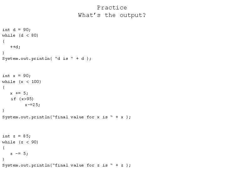 Practice What's the output? int d = 90; while (d < 80) { ++d;