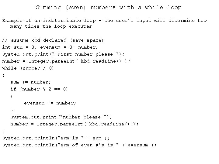 Summing (even) numbers with a while loop Example of an indeterminate loop - the