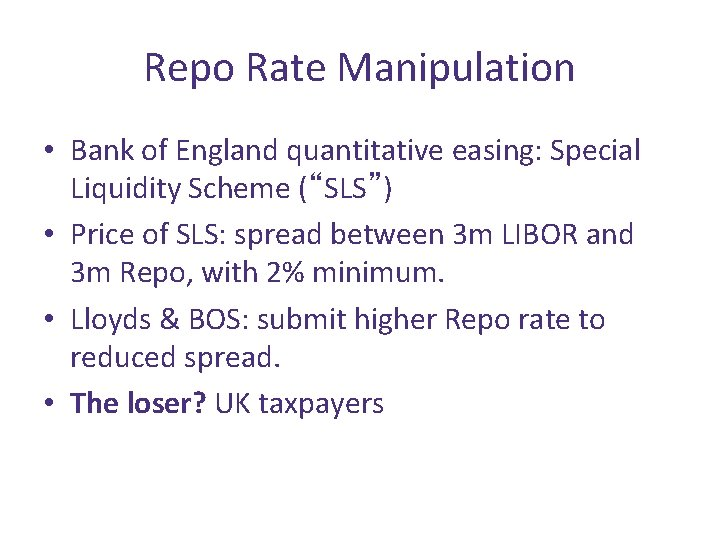 "Repo Rate Manipulation • Bank of England quantitative easing: Special Liquidity Scheme (""SLS"") •"