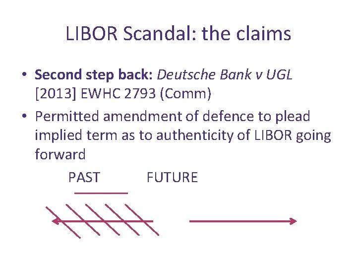 LIBOR Scandal: the claims • Second step back: Deutsche Bank v UGL [2013] EWHC