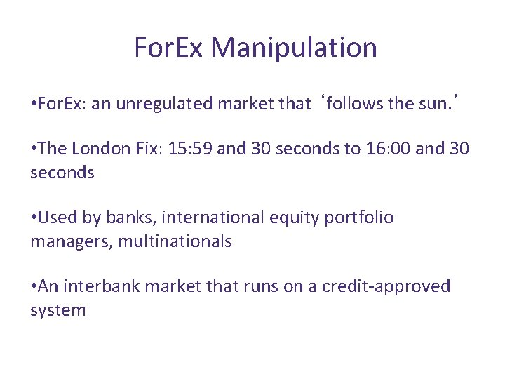 For. Ex Manipulation • For. Ex: an unregulated market that 'follows the sun. '