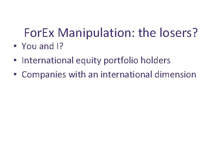 For. Ex Manipulation: the losers? • You and I? • International equity portfolio holders
