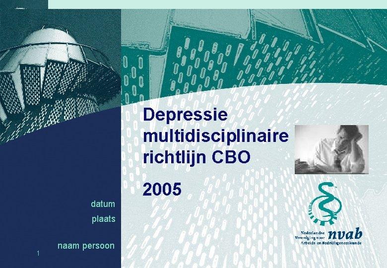 Depressie multidisciplinaire richtlijn CBO datum plaats 1 naam persoon datum naam 2005