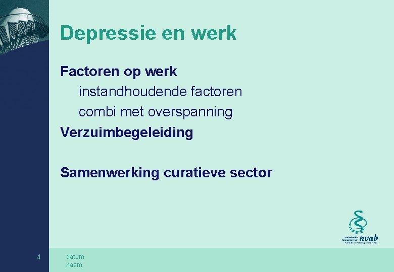 Depressie en werk Factoren op werk instandhoudende factoren combi met overspanning Verzuimbegeleiding Samenwerking curatieve