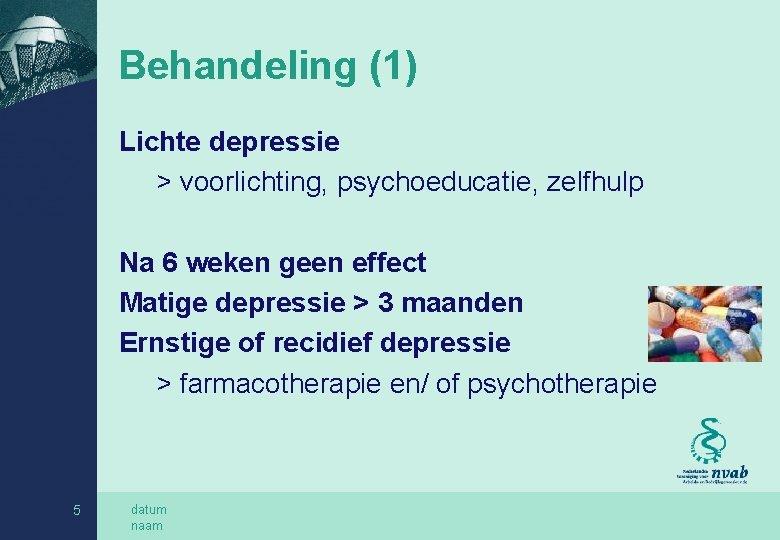 Behandeling (1) Lichte depressie > voorlichting, psychoeducatie, zelfhulp Na 6 weken geen effect Matige