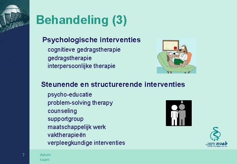 Behandeling (3) Psychologische interventies cognitieve gedragstherapie interpersoonlijke therapie Steunende en structurerende interventies psycho-educatie problem-solving