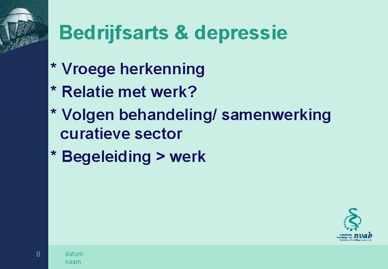 Bedrijfsarts & depressie * Vroege herkenning * Relatie met werk? * Volgen behandeling/ samenwerking