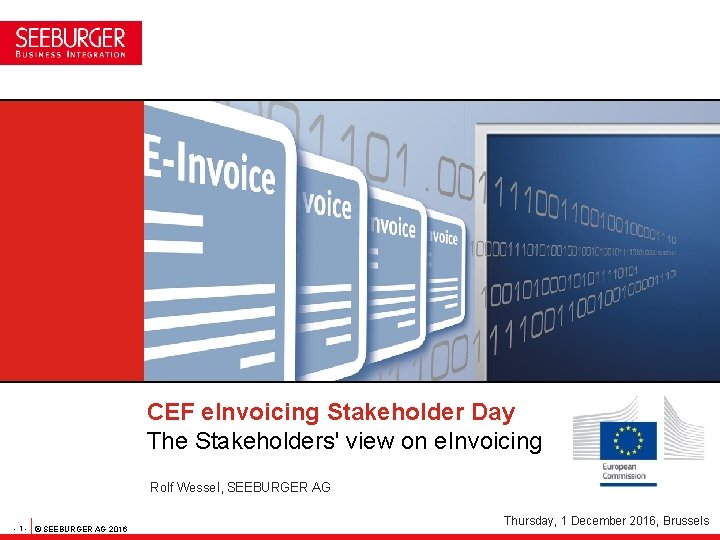 CEF e. Invoicing Stakeholder Day The Stakeholders' view on e. Invoicing Rolf Wessel, SEEBURGER