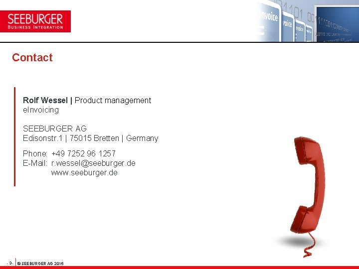 Contact Rolf Wessel | Product management e. Invoicing SEEBURGER AG Edisonstr. 1 | 75015