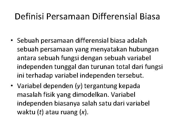 Definisi Persamaan Differensial Biasa • Sebuah persamaan differensial biasa adalah sebuah persamaan yang menyatakan