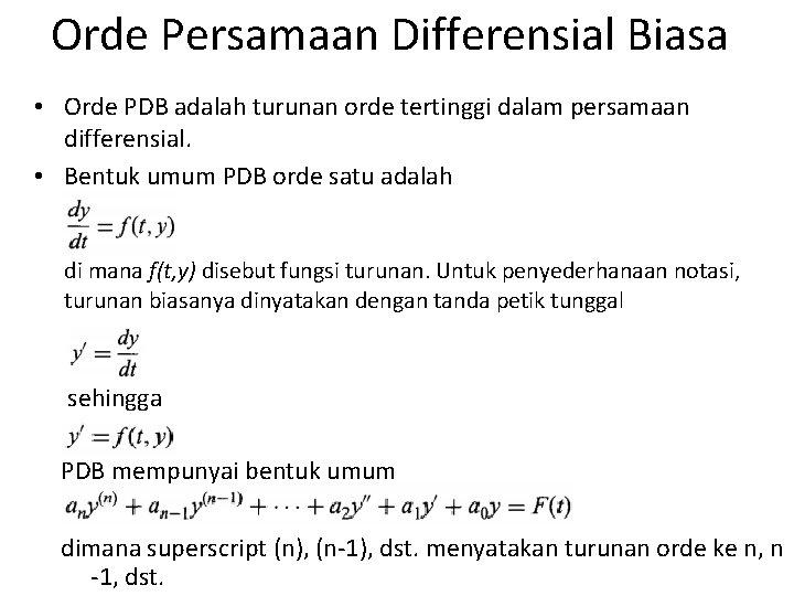 Orde Persamaan Differensial Biasa • Orde PDB adalah turunan orde tertinggi dalam persamaan differensial.
