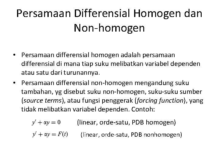 Persamaan Differensial Homogen dan Non-homogen • Persamaan differensial homogen adalah persamaan differensial di mana