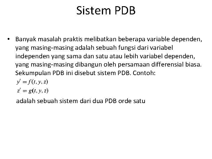 Sistem PDB • Banyak masalah praktis melibatkan beberapa variable dependen, yang masing-masing adalah sebuah