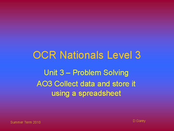 OCR Nationals Level 3 Unit 3 – Problem Solving AO 3 Collect data and