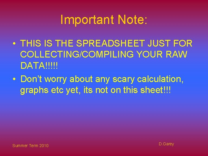 Important Note: • THIS IS THE SPREADSHEET JUST FOR COLLECTING/COMPILING YOUR RAW DATA!!!!! •