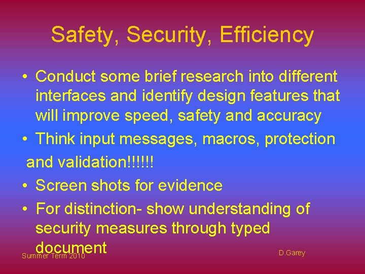 Safety, Security, Efficiency • Conduct some brief research into different interfaces and identify design