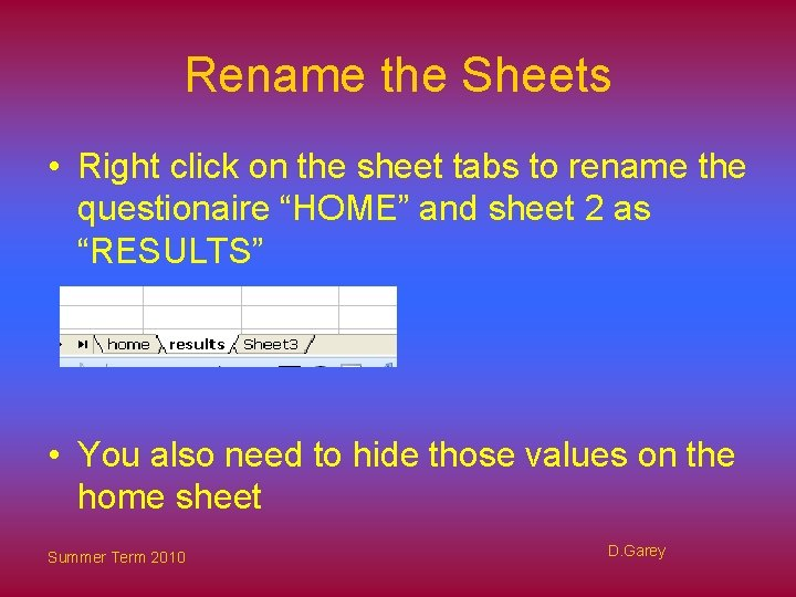 Rename the Sheets • Right click on the sheet tabs to rename the questionaire