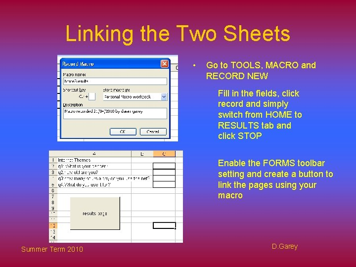Linking the Two Sheets • Go to TOOLS, MACRO and RECORD NEW Fill in