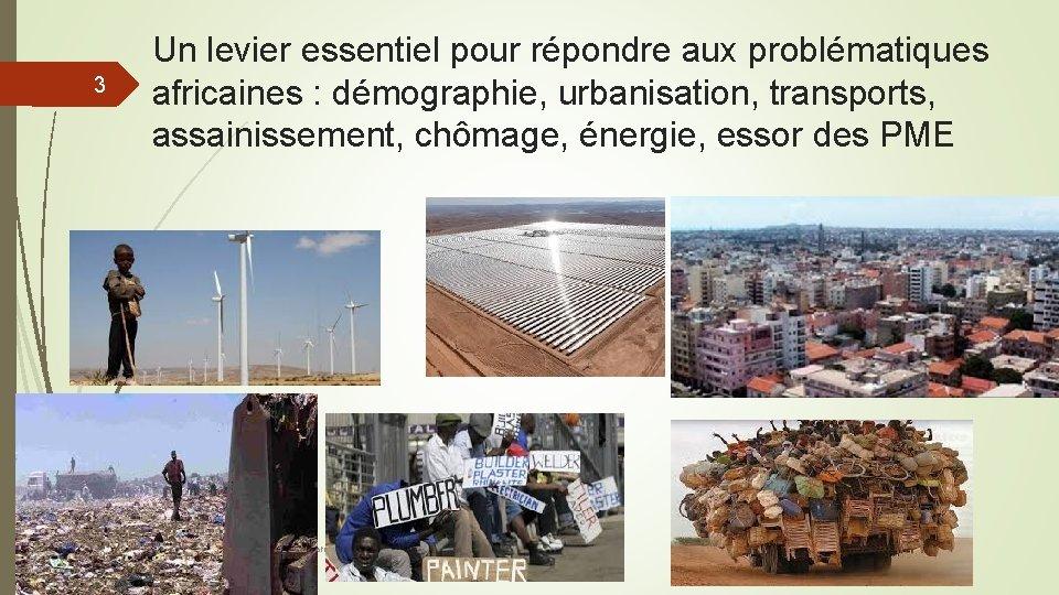 3 Un levier essentiel pour répondre aux problématiques africaines : démographie, urbanisation, transports, assainissement,