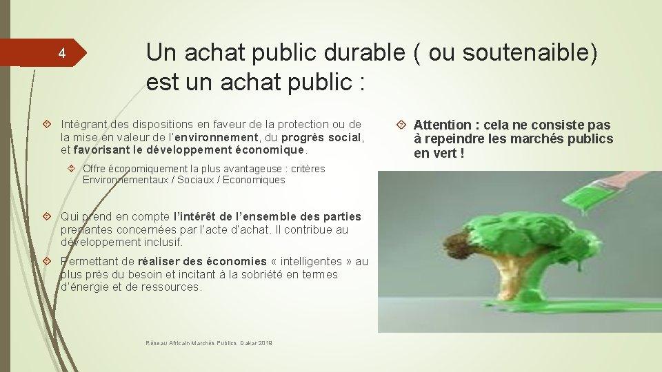 4 Un achat public durable ( ou soutenaible) est un achat public : Intégrant