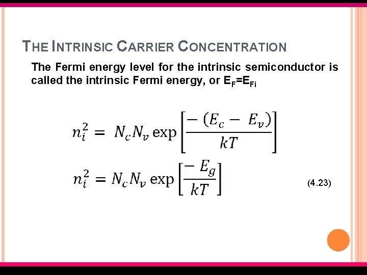 THE INTRINSIC CARRIER CONCENTRATION The Fermi energy level for the intrinsic semiconductor is called