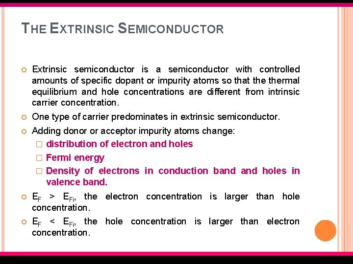 THE EXTRINSIC SEMICONDUCTOR Extrinsic semiconductor is a semiconductor with controlled amounts of specific dopant