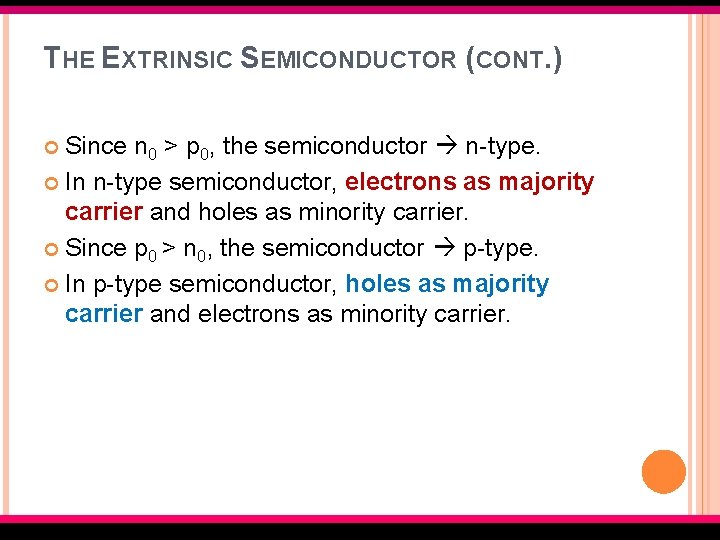 THE EXTRINSIC SEMICONDUCTOR (CONT. ) Since n 0 > p 0, the semiconductor n-type.