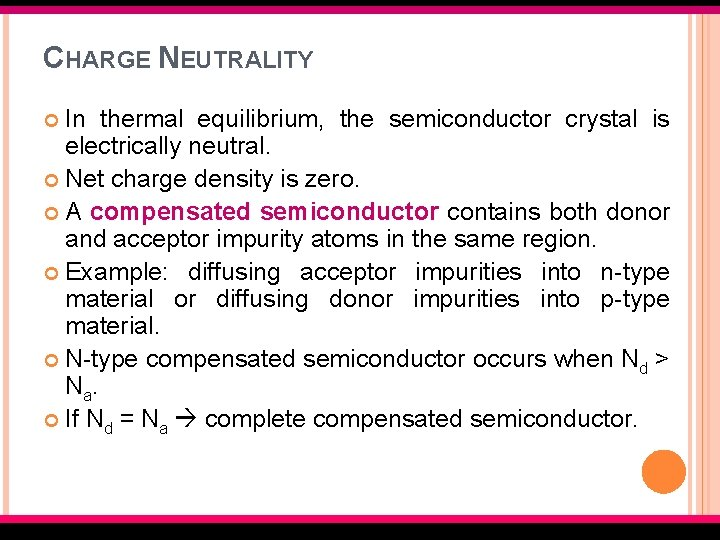 CHARGE NEUTRALITY In thermal equilibrium, the semiconductor crystal is electrically neutral. Net charge density