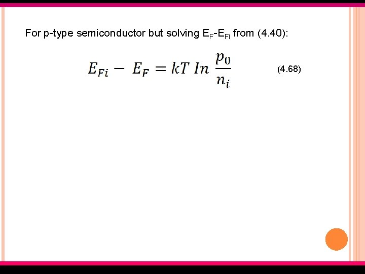 For p-type semiconductor but solving EF-EFi from (4. 40): (4. 68) EMT 127/3 Semiconductor