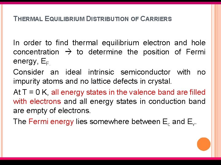 THERMAL EQUILIBRIUM DISTRIBUTION OF CARRIERS In order to find thermal equilibrium electron and hole