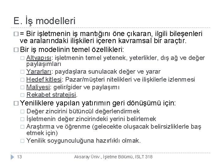 E. İş modelleri � = Bir işletmenin iş mantığını öne çıkaran, ilgili bileşenleri ve